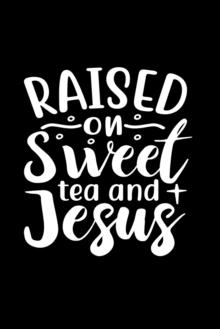 Image for Raised On Sweet Tea And Jesus