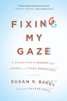 Image for Fixing my gaze  : a scientist's journey into seeing in three dimensions