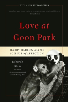 Image for Love at Goon Park  : Harry Harlow and the science of affection
