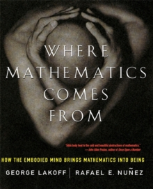 Image for Where mathematics comes from  : how the embodied mind brings mathematics into being