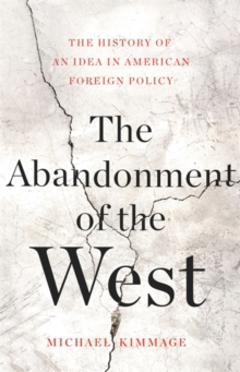 Image for The abandonment of the west  : the history of an idea in American foreign policy