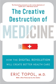 Image for The Creative Destruction of Medicine (Revised and Expanded Edition) : How the Digital Revolution Will Create Better Health Care