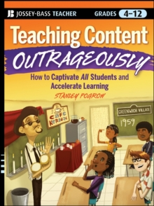 Image for Teaching content outrageously  : how to captivate all students and accelerate learning, grades 4-12
