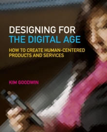 Image for Designing for the digital age  : how to create human-centered products and services