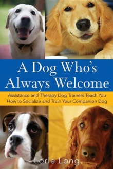 Image for A dog who's always welcome: assistance and therapy dog trainers teach you how to socialize and train your companion dog