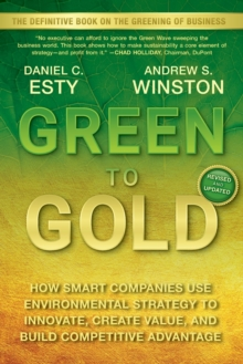 Image for Green to gold  : how smart companies use environmental strategy to innovate, create value, and build a competitive advantage