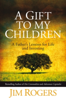 Image for A gift to my children  : a father's lessons for life and investing