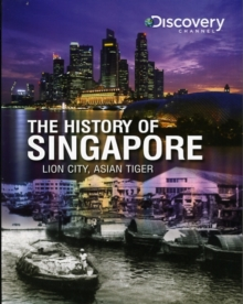 Image for Discovery Channel's history of Singapore  : Lion city, Asian tiger