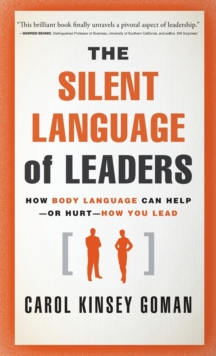 Image for The silent language of leaders  : how body language can help or hurt how you lead