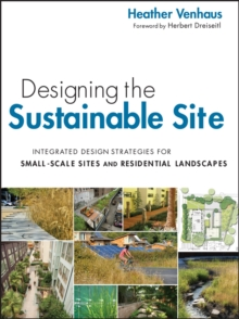 Image for Designing the sustainable site  : integrated design strategies for small scale sites and residential landscapes