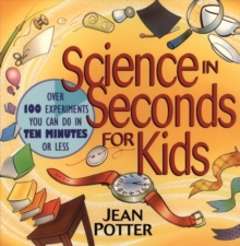 Image for Science in Seconds for Kids : Over 100 Experiments You Can Do in Ten Minutes or Less
