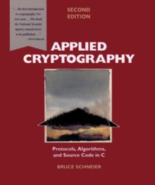 Applied cryptography  : protocols, algorithms, and source code in C - Schneier, Bruce
