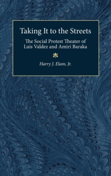 Image for Taking it to the Streets : The Social Protest Theater of Luis Valdez and Amiri Baraka