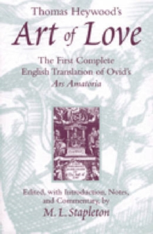 Image for Thomas Heywood's Art of love  : the first complete English translation of Ovid's Ars amatoria