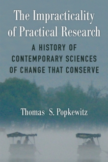 Image for The Impracticality of Practical Research : A History of Contemporary Sciences of Change that Conserve