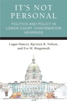 Image for It's Not Personal : Politics and Policy in Lower Court Confirmation Hearings