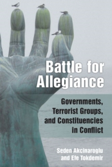 Image for Battle for Allegiance : Governments, Terrorist Groups, and Constituencies in Conflict
