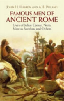 Image for Famous men of ancient Rome  : lives of Julius Caesar, Nero, Marcus Aurelius and others