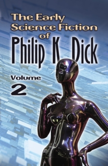 Image for The early science fiction of Philip K. DickVolume 2