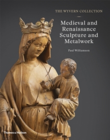 Wyvern Collection: Medieval and Renaissance Sculpture and Metalwork