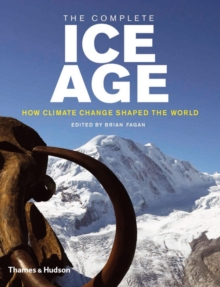 Image for The complete Ice Age  : how climate change shaped the world