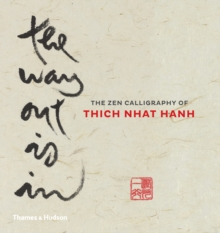 Image for The way out is in  : the zen calligraphy of Thich Nhat Hanh