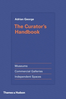 Image for The curator's handbook  : museums, commercial galleries, independent spaces