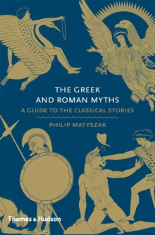The Greek and Roman myths  : a guide to the classical stories - Matyszak, Philip
