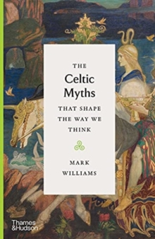 Image for The Celtic myths that shape the way we think