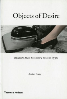 Objects of Desire : Design and Society Since 1750 - Forty, Adrian
