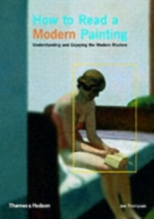 How to read a modern painting  : understanding and enjoying the modern masters - Thompson, Jon