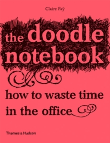 Image for The Doodle Notebook : How to Waste Time in the Office