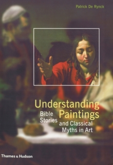 Image for Understanding paintings  : Bible stories and classical myths in art
