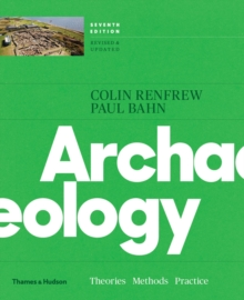 Archaeology  : theories, methods, and practice - Renfrew, Colin