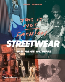 This is not fashion  : streetwear past, present and future - Adz, King