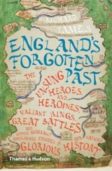 Image for England's forgotten past  : the unsung heroes & heroines, valiant kings, great battles & other generally overlooked episodes in our nation's glorious history