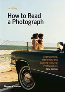 How to read a photograph  : understanding, interpreting and enjoying the great photographers - Jeffrey, Ian