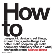 How to use graphic design to sell things, explain things, make things look better, make people laugh, make people cry, and (every once in a while) change the world - Bierut, Michael