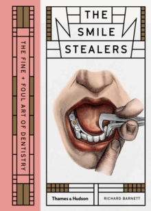 The smile stealers  : the fine and foul art of dentistry - Barnett, Richard