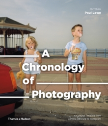 A chronology of photography  : a cultural timeline from camera obscura to Instagram - Lowe, Paul