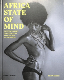 Africa state of mind  : contemporary photography reimagines a continent - Eshun, Ekow
