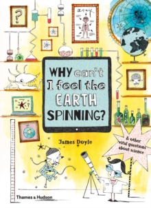Image for Why can't I feel the Earth spinning? & other vital questions about science