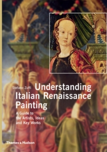 Image for Understanding Italian Renaissance painting  : a guide to the artists, ideas and key works