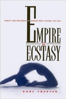 Image for Empire of Ecstasy : Nudity and Movement in German Body Culture, 1910-1935