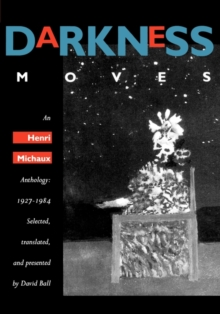 Image for Darkness moves  : an Henri Michaux anthology, 1927-1984