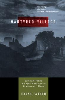 Image for Martyred village  : commemorating the 1944 massacre at Oradour-sur-Glane