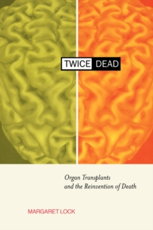 Image for Twice dead  : organ transplants and the reinvention of death