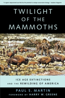 Image for Twilight of the mammoths  : ice age extinctions and the rewilding of America