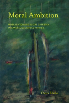 Image for Moral ambition  : mobilization and social outreach in evangelical megachurches