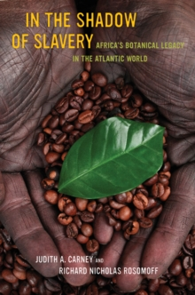 Image for In the shadow of slavery  : Africa's botanical legacy in the Atlantic world